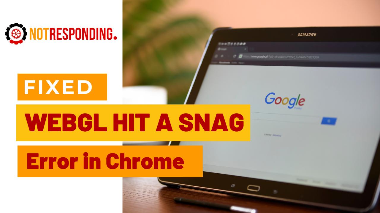 WebGL Hit A Snag Error in Chrome