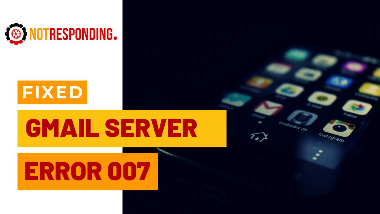 fixed gmail server error 007