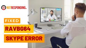 Easy steps to fix ravbg64 skype error