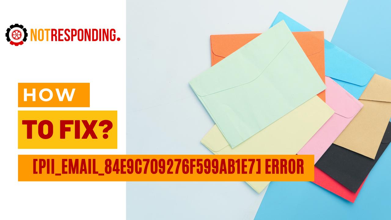 How to Fix pii email 84e9c709276f599ab1e7