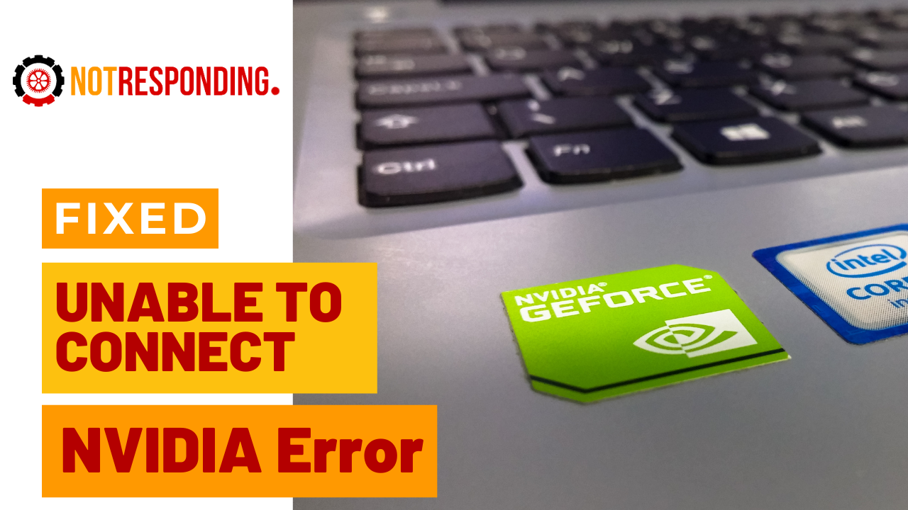 fixed Unable to Connect NVIDIA Error